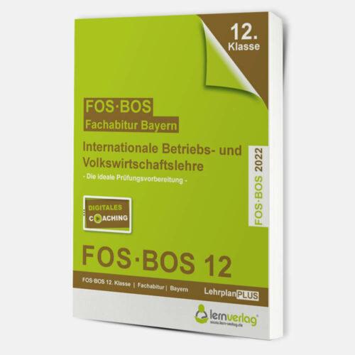Abiturprüfung FOS/BOS Bayern - Internationale Betriebs- und Volkswirtschaftslehre 12. Klasse 2022 | ISBN 9783743000780