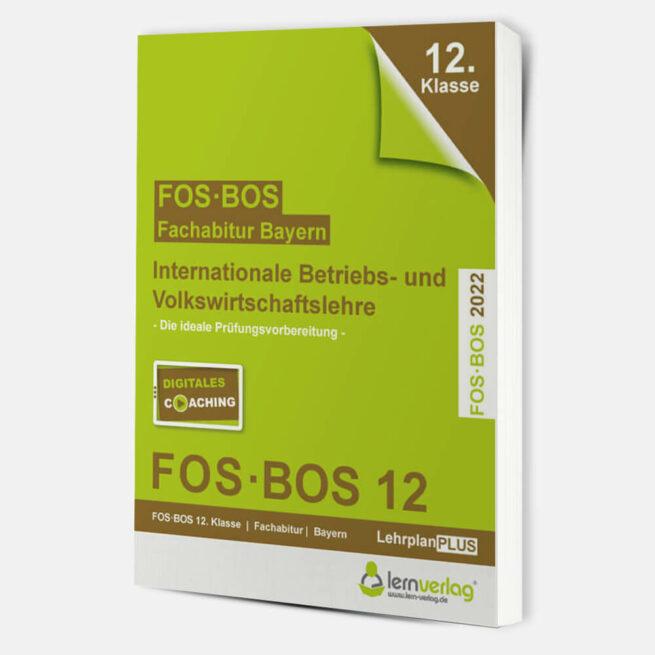 Abiturprüfung FOS/BOS Bayern - Internationale Betriebs- und Volkswirtschaftslehre 12. Klasse 2022   ISBN 9783743000780