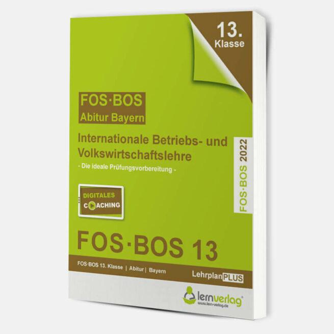 Abiturprüfung FOS/BOS Bayern - Internationale Betriebs- und Volkswirtschaftslehre 13. Klasse 2022 | ISBN 9783743000674